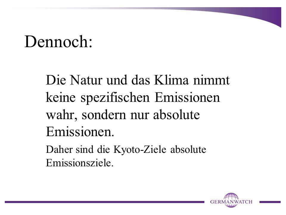 Dennoch: Die Natur und das Klima nimmt keine spezifischen Emissionen wahr, sondern nur absolute Emissionen. Daher sind die Kyoto-Ziele absolute Emissi