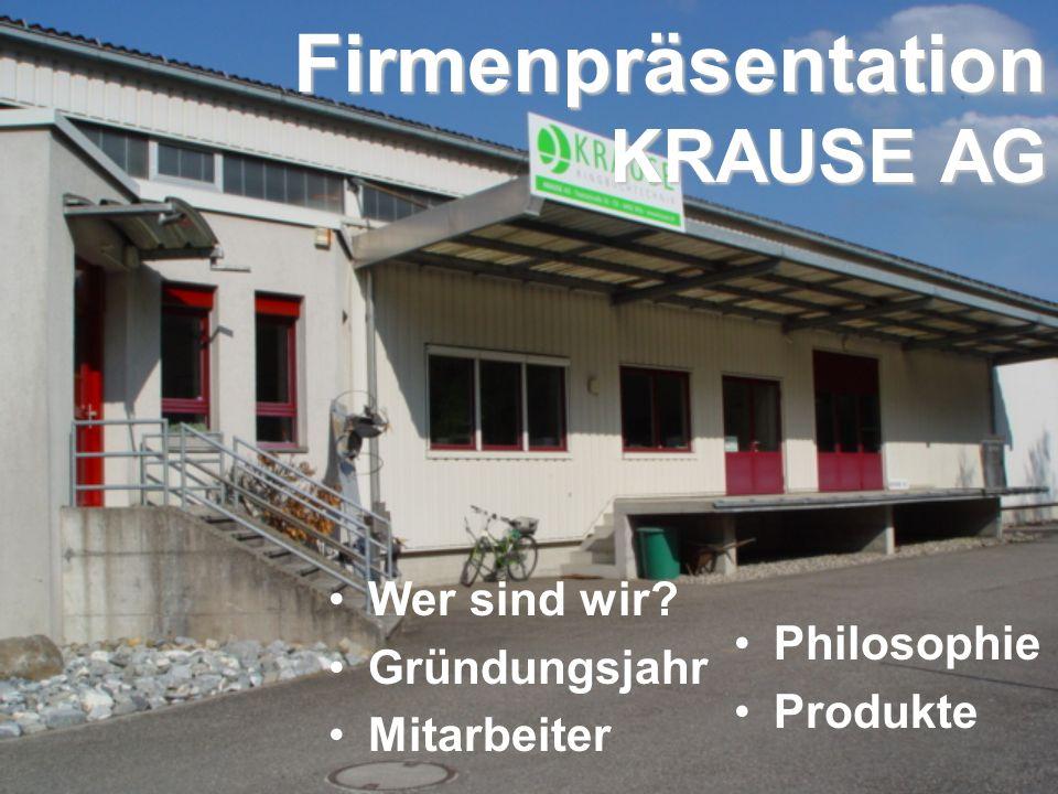Firmenpräsentation KRAUSE AG Wer sind wir Gründungsjahr Mitarbeiter Philosophie Produkte