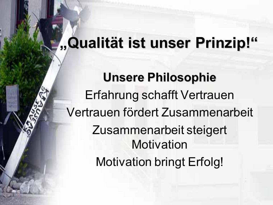 """""""Qualität ist unser Prinzip! Unsere Philosophie Erfahrung schafft Vertrauen fördert Zusammenarbeit steigert Motivation bringt Erfolg!"""