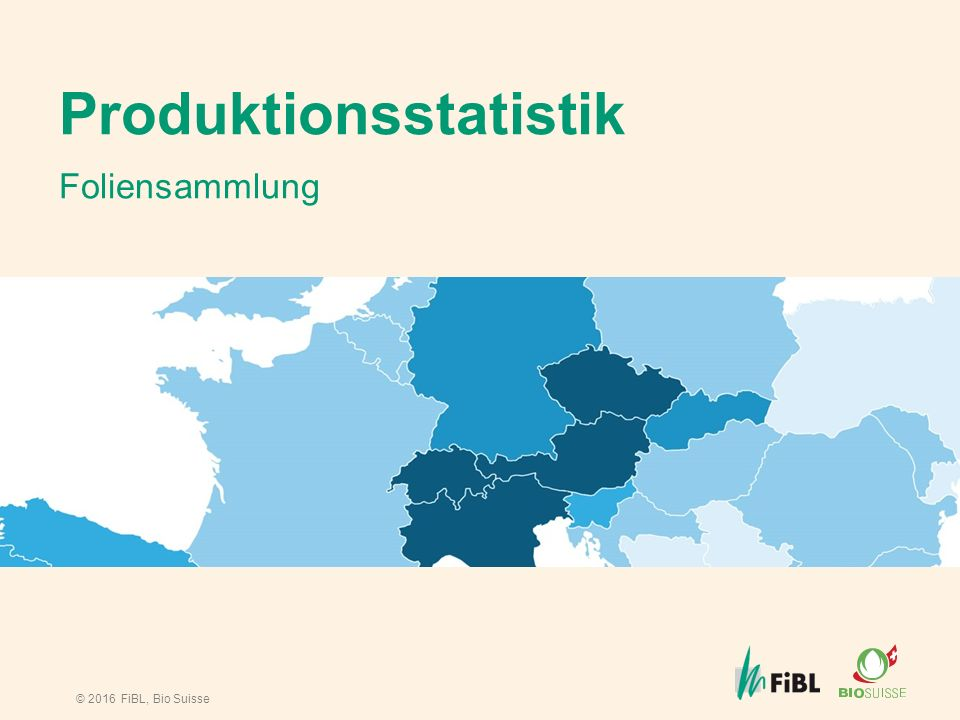 © 2016 FiBL, Bio Suisse Produktionsstatistik Foliensammlung