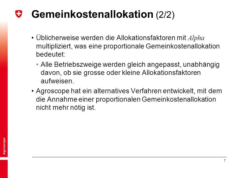7 Gemeinkostenallokation (2/2) Üblicherweise werden die Allokationsfaktoren mit Alpha multipliziert, was eine proportionale Gemeinkostenallokation bedeutet: Alle Betriebszweige werden gleich angepasst, unabhängig davon, ob sie grosse oder kleine Allokationsfaktoren aufweisen.
