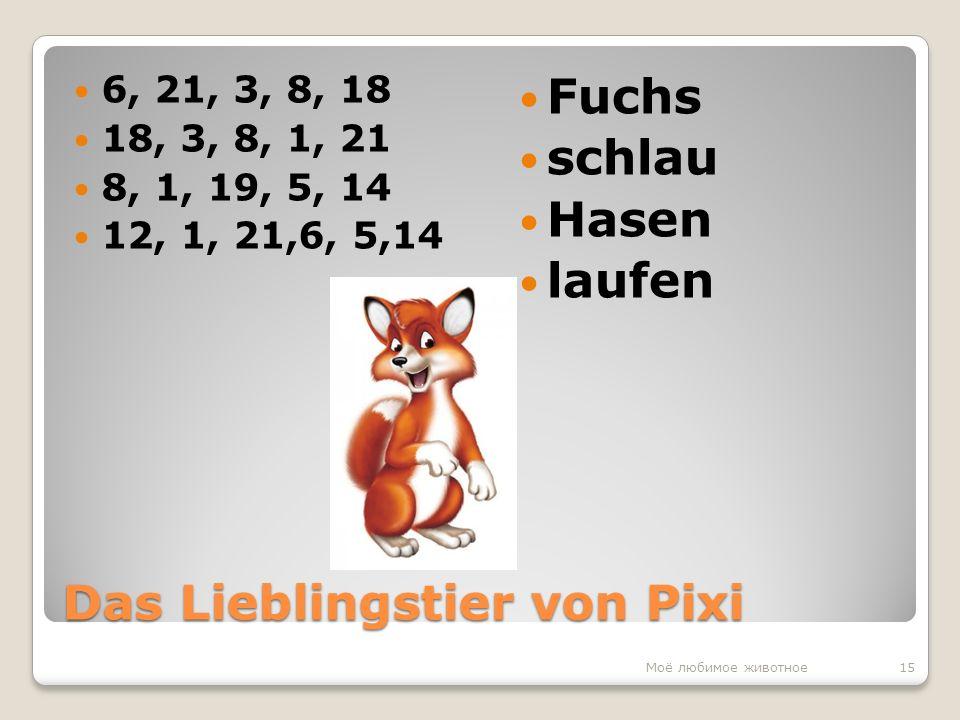 Das Lieblingstier von Pixi 6, 21, 3, 8, 18 18, 3, 8, 1, 21 8, 1, 19, 5, 14 12, 1, 21,6, 5,14 Fuchs schlau Hasen laufen 15Моё любимое животное