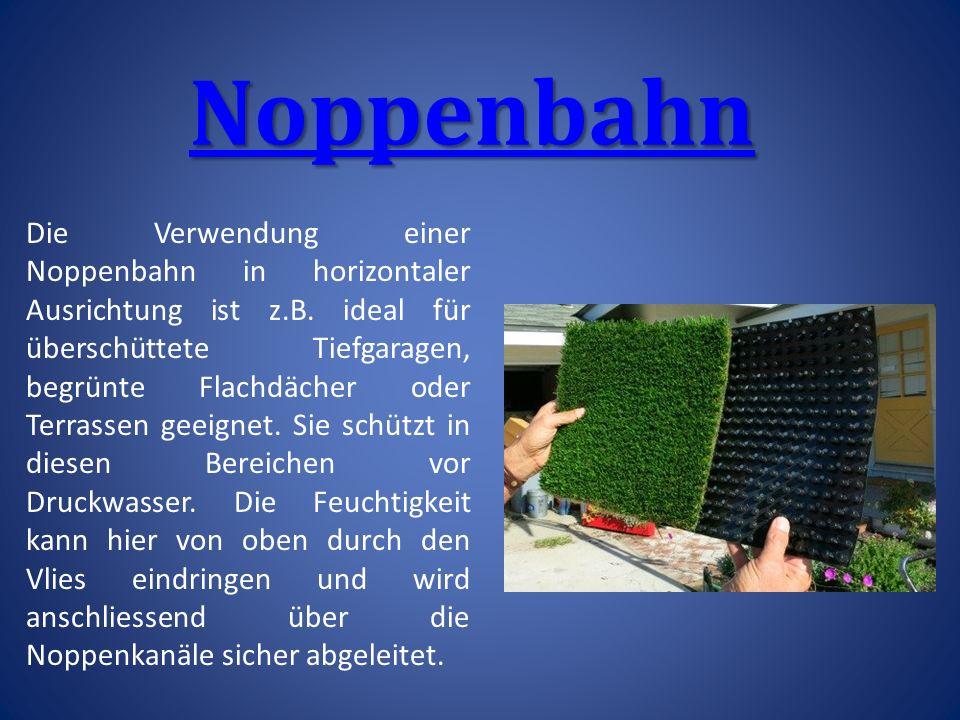 Noppenbahn Die Verwendung einer Noppenbahn in horizontaler Ausrichtung ist z.B.