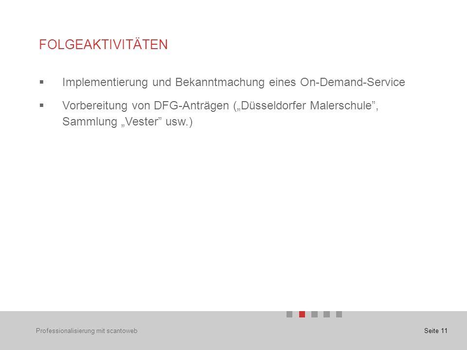 """Seite 11 FOLGEAKTIVITÄTEN  Implementierung und Bekanntmachung eines On-Demand-Service  Vorbereitung von DFG-Anträgen (""""Düsseldorfer Malerschule , Sammlung """"Vester usw.) Professionalisierung mit scantoweb"""