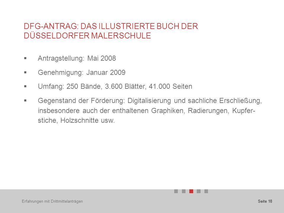 Seite 18  Antragstellung: Mai 2008  Genehmigung: Januar 2009  Umfang: 250 Bände, 3.600 Blätter, 41.000 Seiten  Gegenstand der Förderung: Digitalisierung und sachliche Erschließung, insbesondere auch der enthaltenen Graphiken, Radierungen, Kupfer- stiche, Holzschnitte usw.