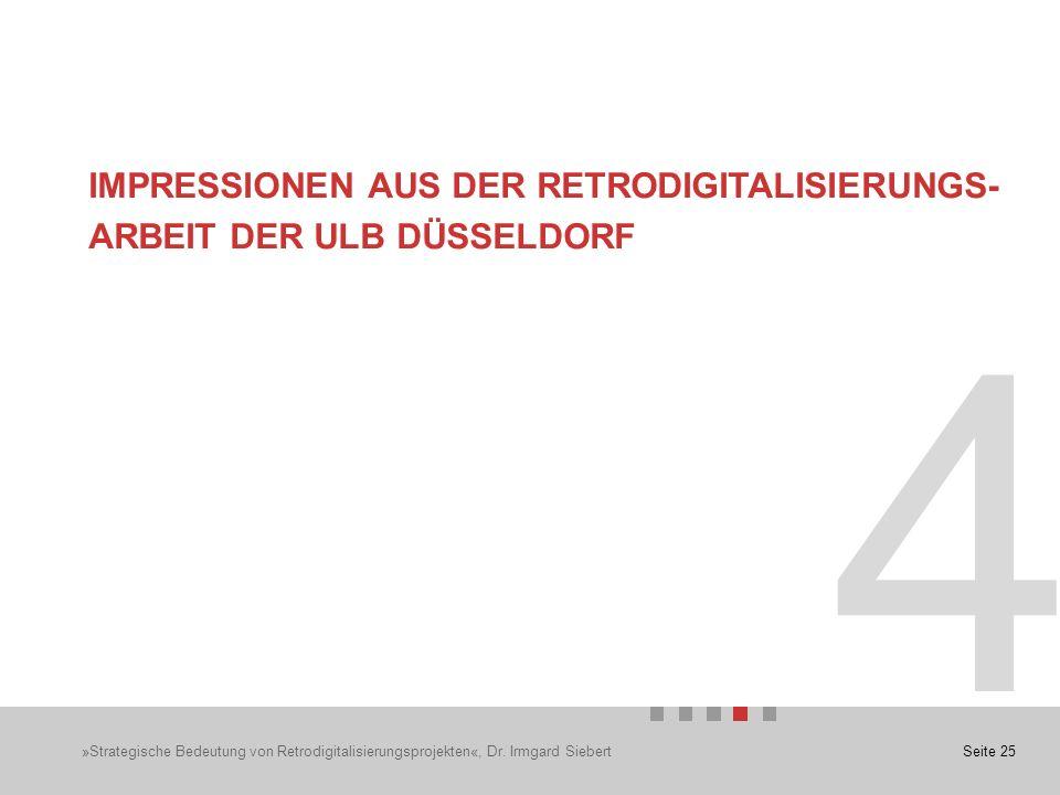 Seite 25 4 IMPRESSIONEN AUS DER RETRODIGITALISIERUNGS- ARBEIT DER ULB DÜSSELDORF »Strategische Bedeutung von Retrodigitalisierungsprojekten«, Dr.