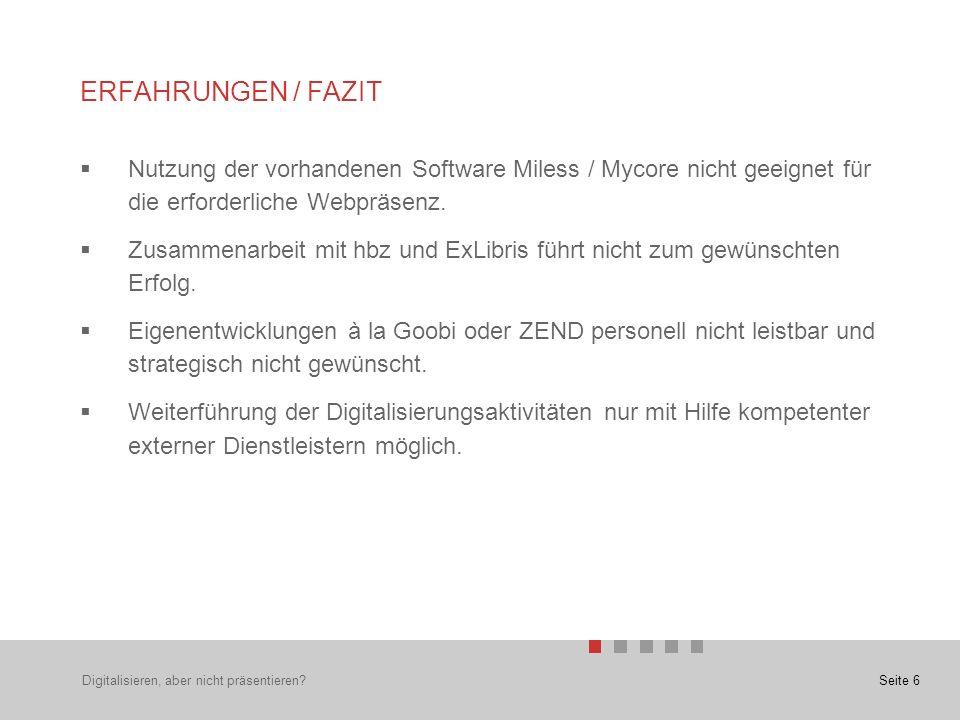 Seite 6 ERFAHRUNGEN / FAZIT  Nutzung der vorhandenen Software Miless / Mycore nicht geeignet für die erforderliche Webpräsenz.