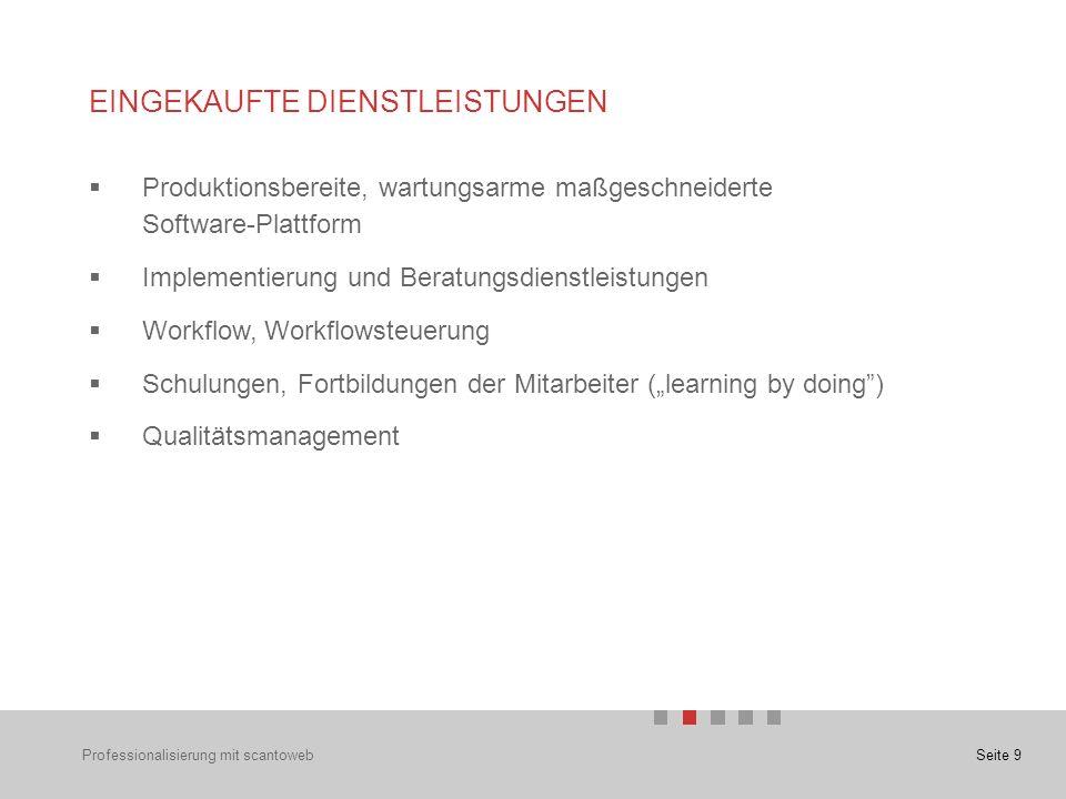 """Seite 9 EINGEKAUFTE DIENSTLEISTUNGEN  Produktionsbereite, wartungsarme maßgeschneiderte Software-Plattform  Implementierung und Beratungsdienstleistungen  Workflow, Workflowsteuerung  Schulungen, Fortbildungen der Mitarbeiter (""""learning by doing )  Qualitätsmanagement Professionalisierung mit scantoweb"""