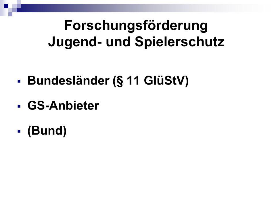 Forschungsförderung Jugend- und Spielerschutz  Bundesländer (§ 11 GlüStV)  GS-Anbieter  (Bund)