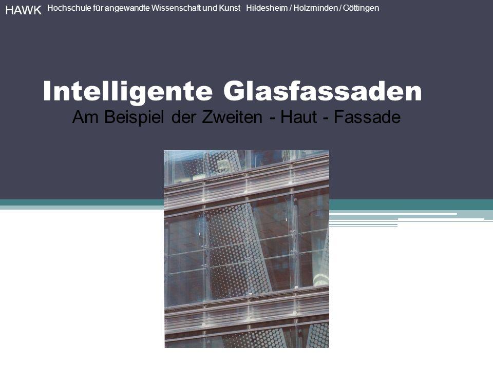Intelligente Glasfassaden Am Beispiel der Zweiten - Haut - Fassade HAWK Hochschule für angewandte Wissenschaft und Kunst Hildesheim / Holzminden / Göttingen