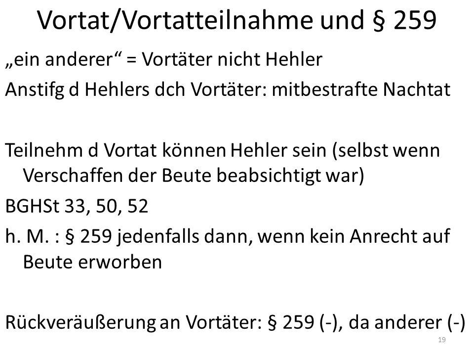 """Vortat/Vortatteilnahme und § 259 """"ein anderer = Vortäter nicht Hehler Anstifg d Hehlers dch Vortäter: mitbestrafte Nachtat Teilnehm d Vortat können Hehler sein (selbst wenn Verschaffen der Beute beabsichtigt war) BGHSt 33, 50, 52 h."""