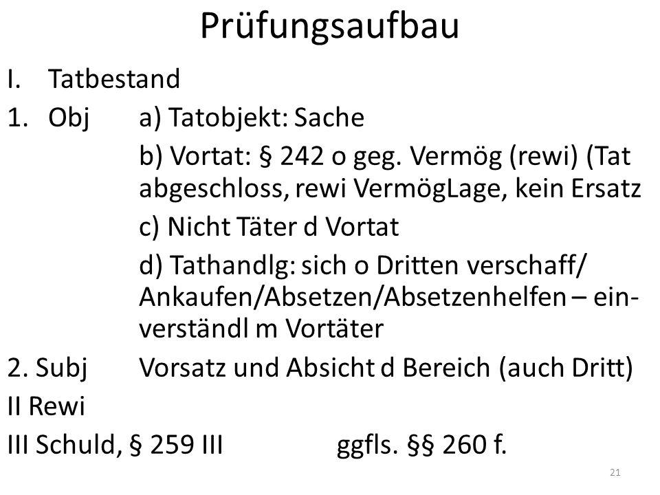 Prüfungsaufbau I.Tatbestand 1.Obja) Tatobjekt: Sache b) Vortat: § 242 o geg.