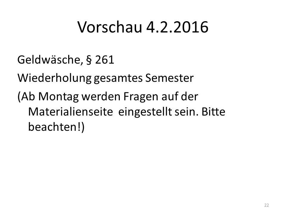 Vorschau 4.2.2016 Geldwäsche, § 261 Wiederholung gesamtes Semester (Ab Montag werden Fragen auf der Materialienseite eingestellt sein.