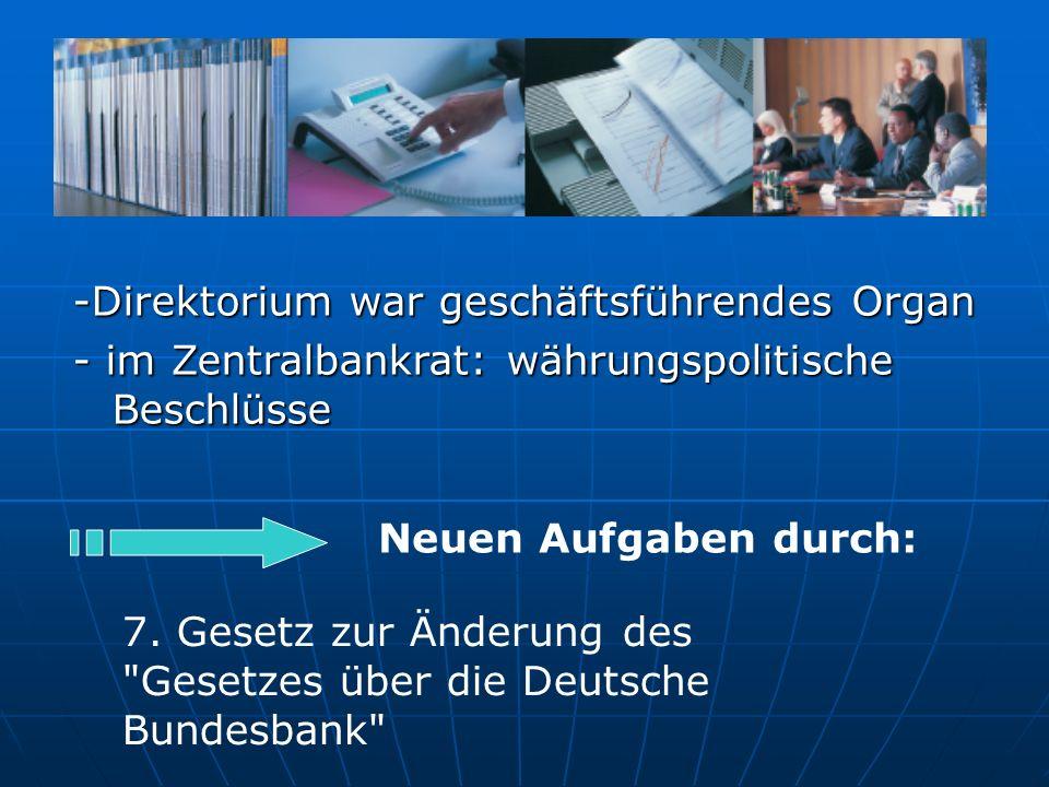 -Direktorium war geschäftsführendes Organ - im Zentralbankrat: währungspolitische Beschlüsse Neuen Aufgaben durch: 7.