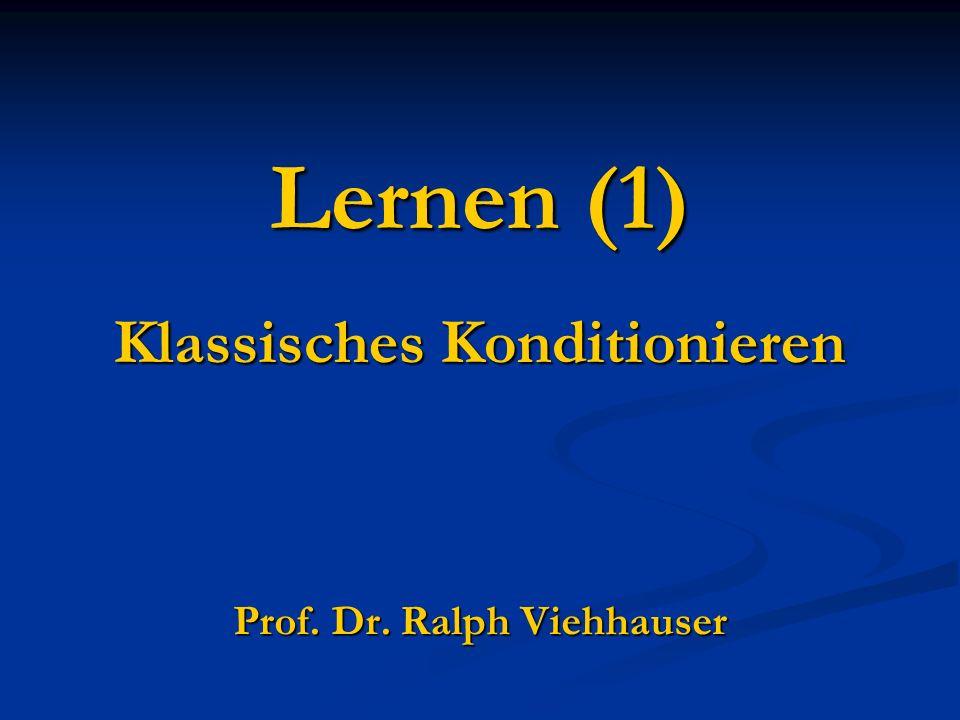 Lernen (1) Klassisches Konditionieren Prof. Dr. Ralph Viehhauser
