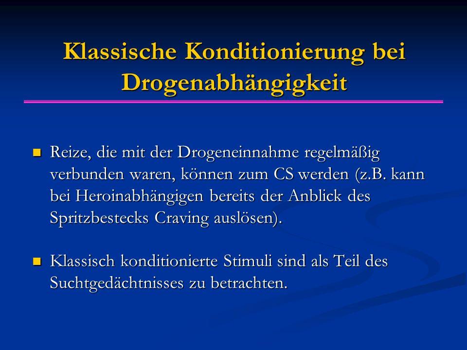 Klassische Konditionierung bei Drogenabhängigkeit Reize, die mit der Drogeneinnahme regelmäßig verbunden waren, können zum CS werden (z.B.