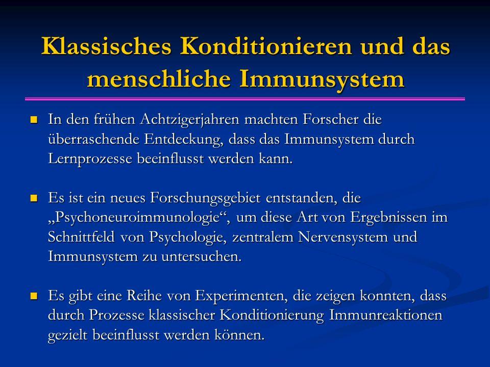 Klassisches Konditionieren und das menschliche Immunsystem In den frühen Achtzigerjahren machten Forscher die überraschende Entdeckung, dass das Immunsystem durch Lernprozesse beeinflusst werden kann.