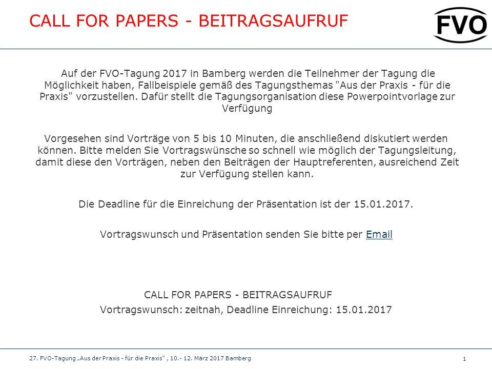 1 CALL FOR PAPERS - BEITRAGSAUFRUF Auf der FVO-Tagung 2017 in Bamberg werden die Teilnehmer der Tagung die Möglichkeit haben, Fallbeispiele gemäß des Tagungsthemas Aus der Praxis - für die Praxis vorzustellen.