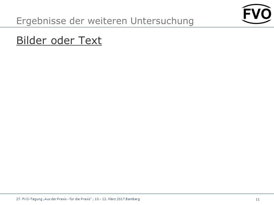"""11 Ergebnisse der weiteren Untersuchung Bilder oder Text 27. FVO-Tagung """"Aus der Praxis - für die Praxis"""", 10.- 12. März 2017 Bamberg"""