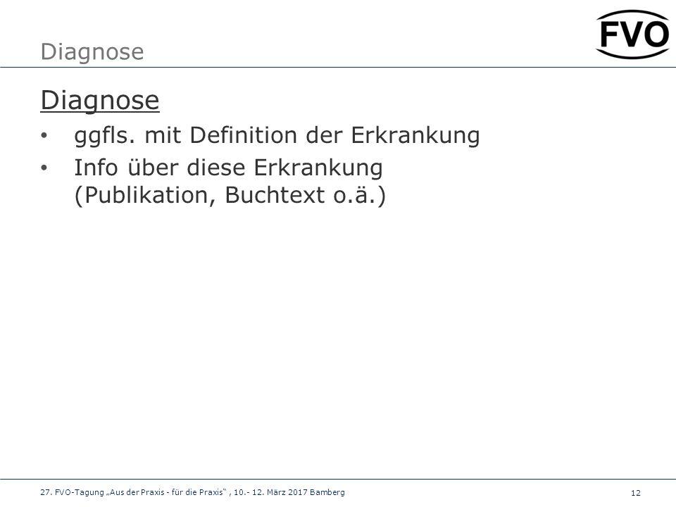 """12 Diagnose ggfls. mit Definition der Erkrankung Info über diese Erkrankung (Publikation, Buchtext o.ä.) 27. FVO-Tagung """"Aus der Praxis - für die Prax"""