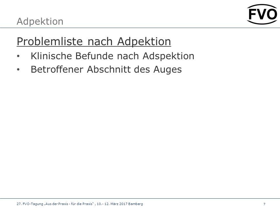"""7 Adpektion Problemliste nach Adpektion Klinische Befunde nach Adspektion Betroffener Abschnitt des Auges 27. FVO-Tagung """"Aus der Praxis - für die Pra"""