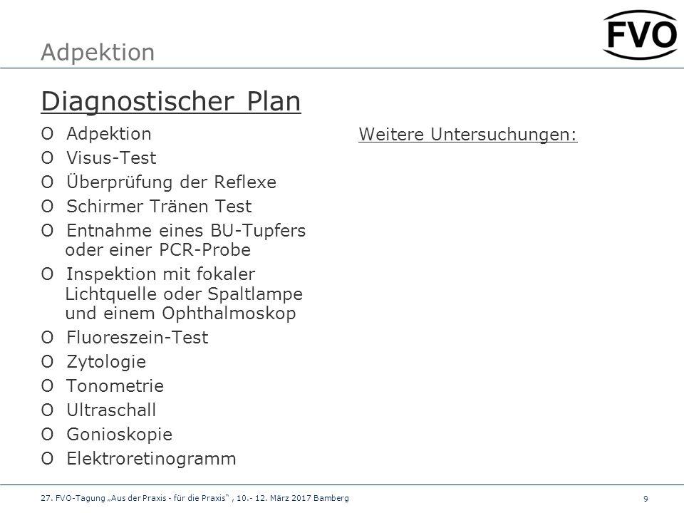 9 Adpektion Diagnostischer Plan O Adpektion O Visus-Test O Überprüfung der Reflexe O Schirmer Tränen Test O Entnahme eines BU-Tupfers oder einer PCR-P