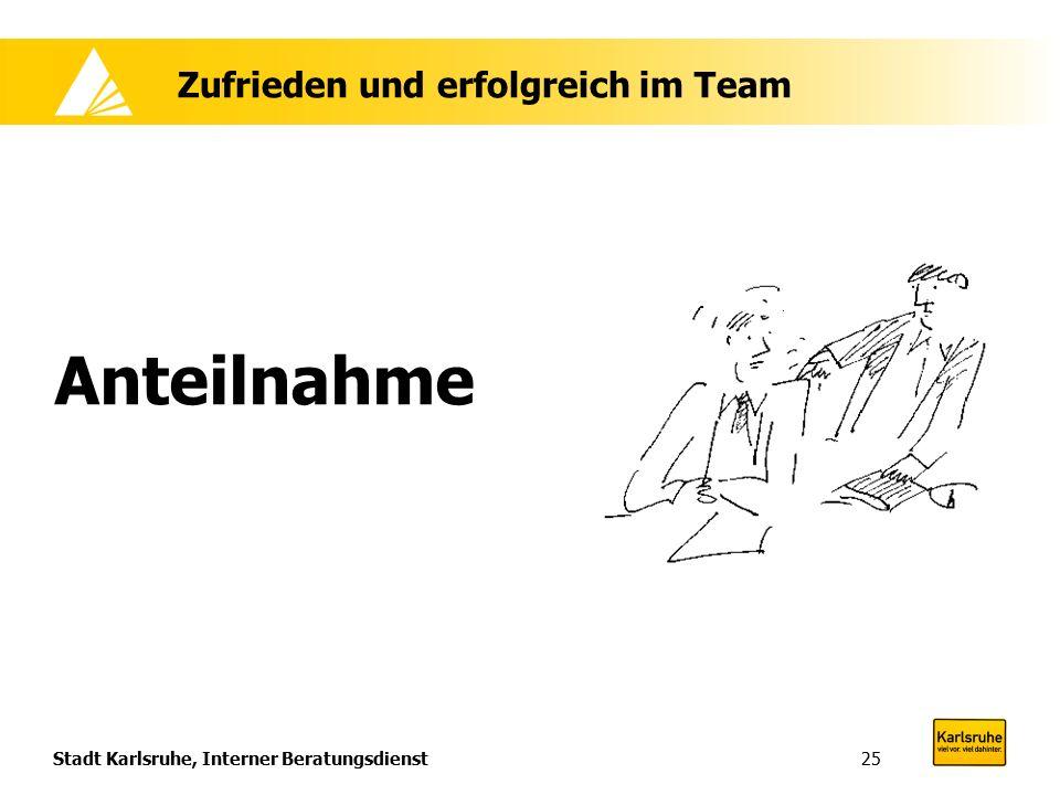 Stadt Karlsruhe, Interner Beratungsdienst25 Zufrieden und erfolgreich im Team Anteilnahme