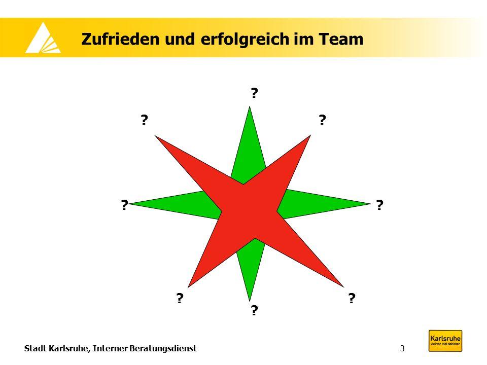 Stadt Karlsruhe, Interner Beratungsdienst3 Zufrieden und erfolgreich im Team ? ? ? ? ?