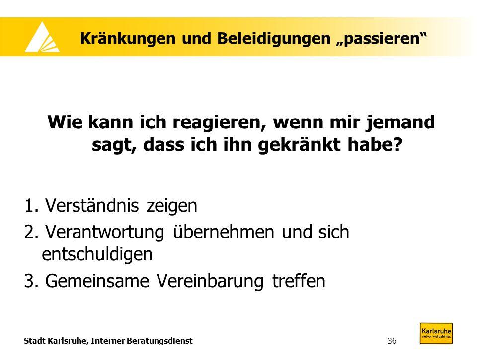 """Stadt Karlsruhe, Interner Beratungsdienst36 Kränkungen und Beleidigungen """"passieren Wie kann ich reagieren, wenn mir jemand sagt, dass ich ihn gekränkt habe."""