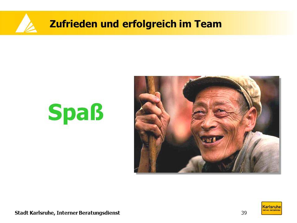 Stadt Karlsruhe, Interner Beratungsdienst39 Zufrieden und erfolgreich im Team Spaß