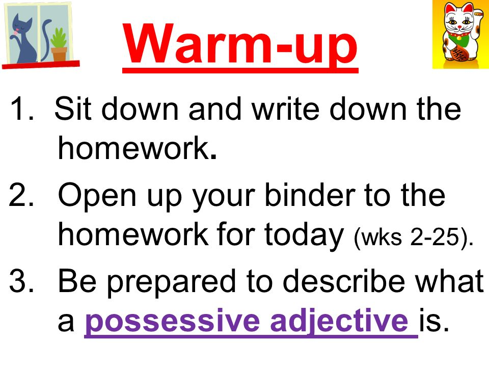 Warm-up 1.Sit down and write down the homework. 2.Get out the homework for today (WB 2-12).