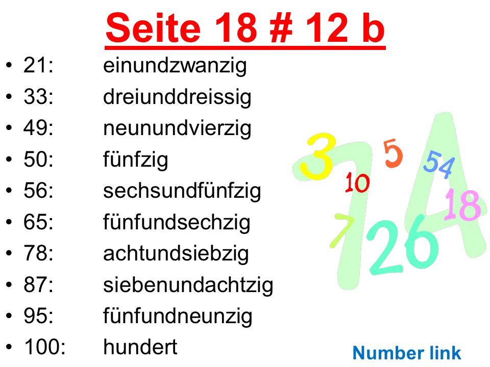 Seite 18 # 12 b 21:einundzwanzig 33:dreiunddreissig 49:neunundvierzig 50:fünfzig 56:sechsundfünfzig 65:fünfundsechzig 78:achtundsiebzig 87:siebenundac