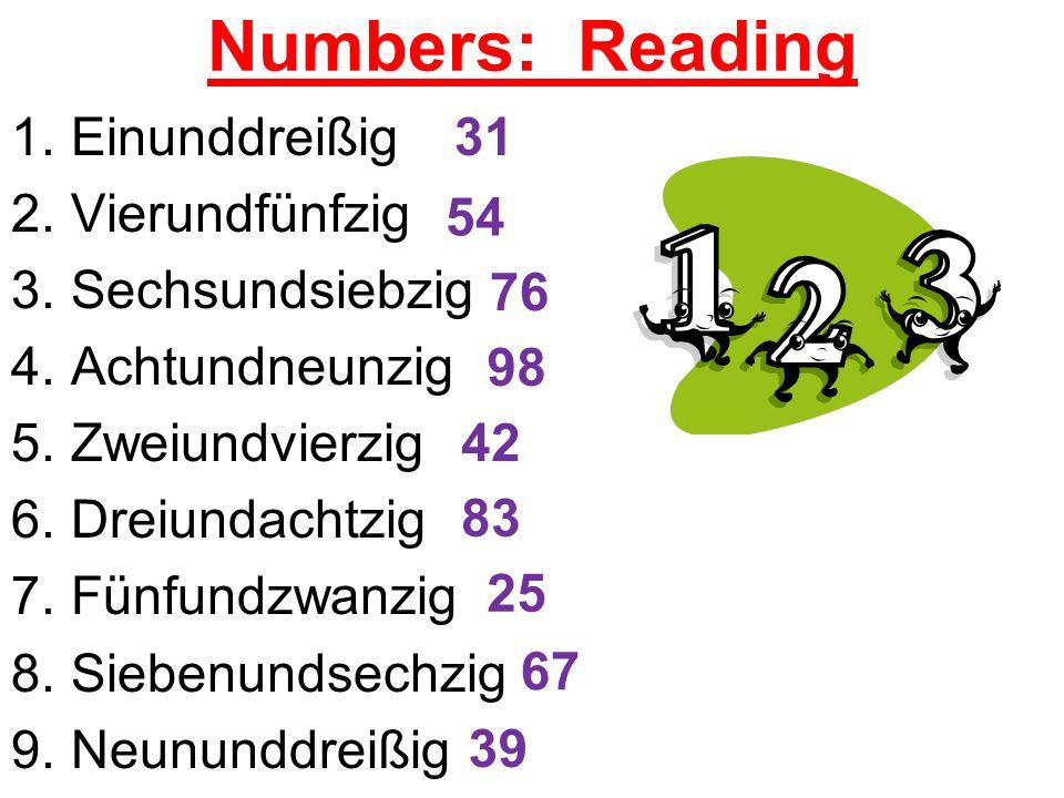 Numbers: Reading 1.Einunddreißig 2.Vierundfünfzig 3.Sechsundsiebzig 4.Achtundneunzig 5.Zweiundvierzig 6.Dreiundachtzig 7.Fünfundzwanzig 8.Siebenundsec