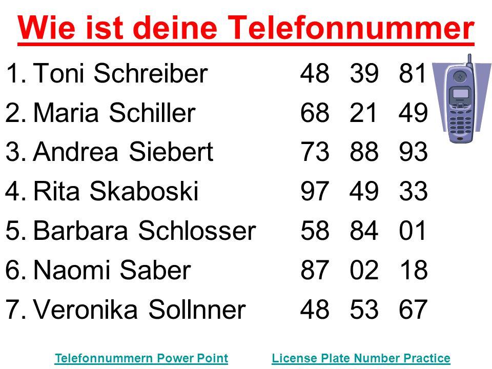 Wie ist deine Telefonnummer 1.Toni Schreiber483981 2.Maria Schiller682149 3.Andrea Siebert738893 4.Rita Skaboski974933 5.Barbara Schlosser588401 6.Nao