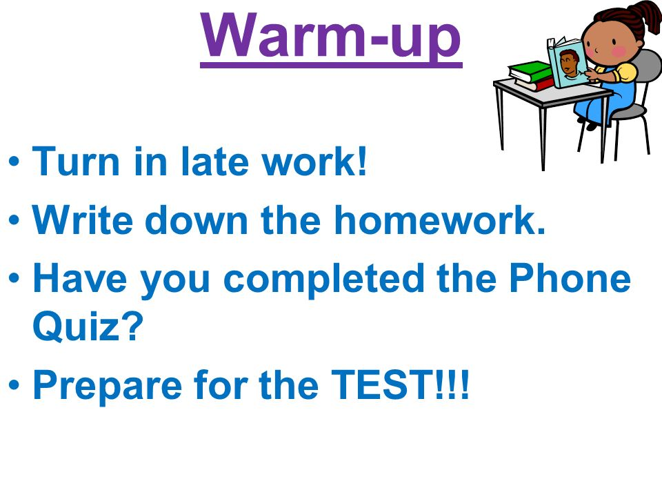 Warm-up Turn in late work. Write down the homework.