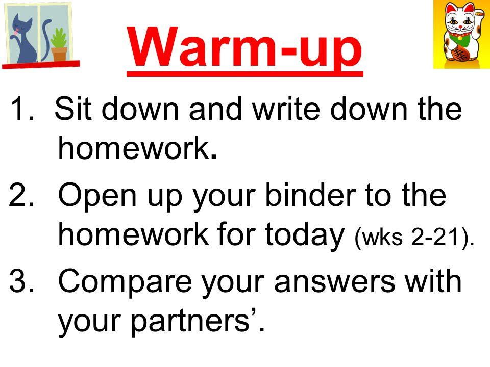 Warm-up Write down the homework.