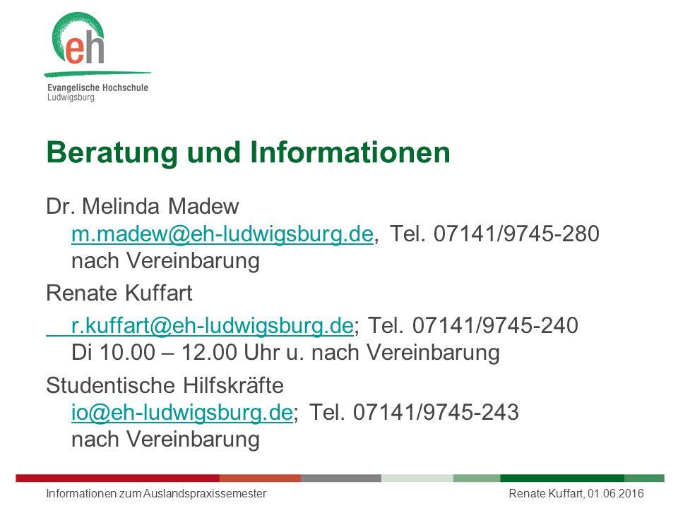 Beratung und Informationen Dr. Melinda Madew m.madew@eh-ludwigsburg.de, Tel. 07141/9745-280 nach Vereinbarung m.madew@eh-ludwigsburg.de Renate Kuffart