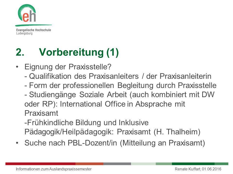 2.Vorbereitung (1) Eignung der Praxisstelle? - Qualifikation des Praxisanleiters / der Praxisanleiterin - Form der professionellen Begleitung durch Pr