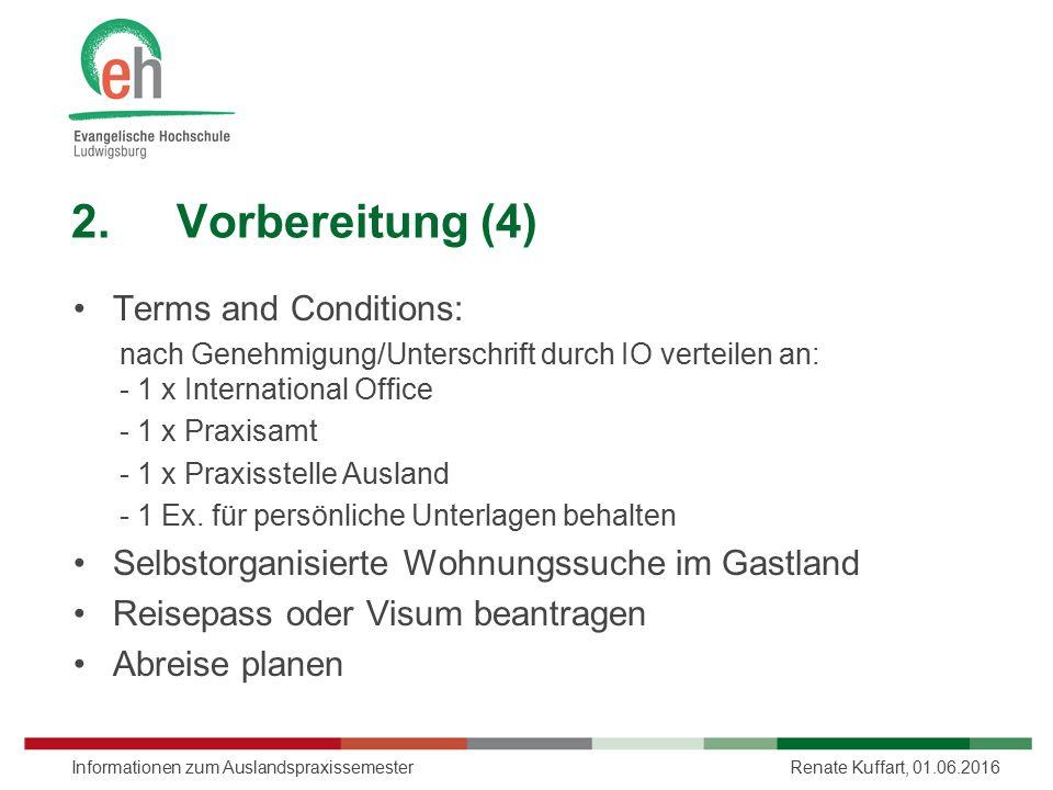 2.Vorbereitung (4) Terms and Conditions: nach Genehmigung/Unterschrift durch IO verteilen an: - 1 x International Office - 1 x Praxisamt - 1 x Praxisstelle Ausland - 1 Ex.