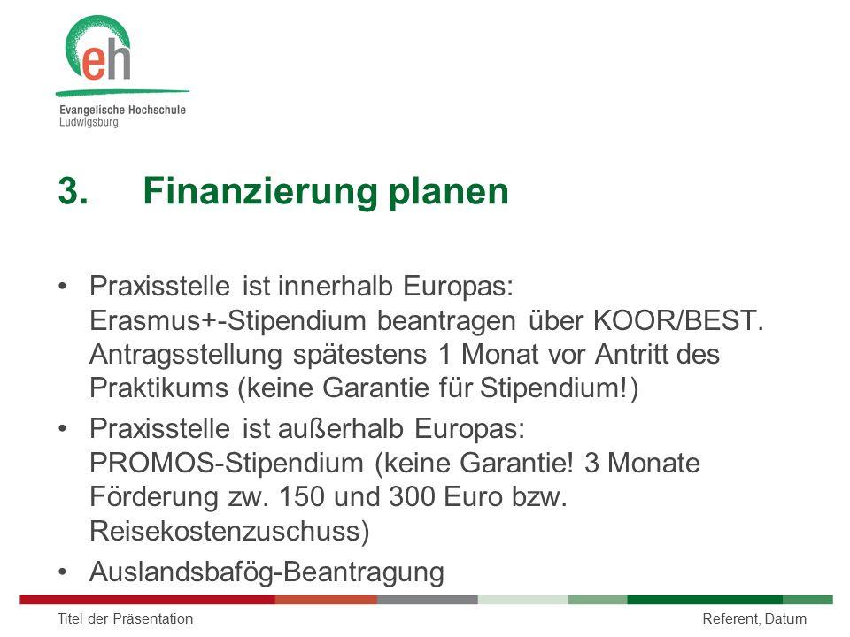 3.Finanzierung planen Praxisstelle ist innerhalb Europas: Erasmus+-Stipendium beantragen über KOOR/BEST. Antragsstellung spätestens 1 Monat vor Antrit
