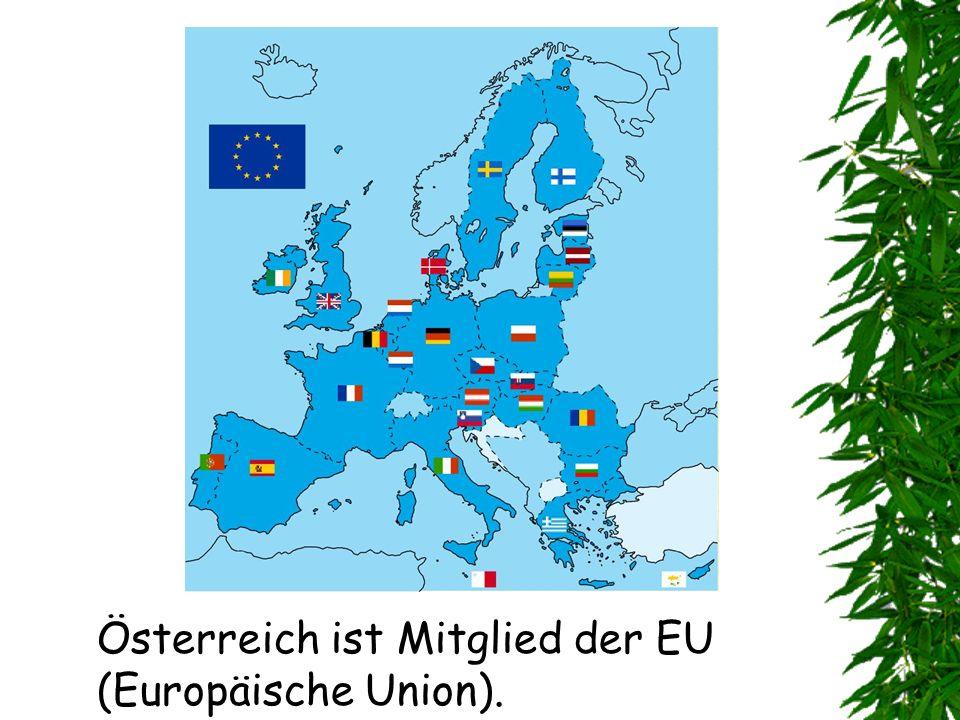 Österreich ist Mitglied der EU (Europäische Union).