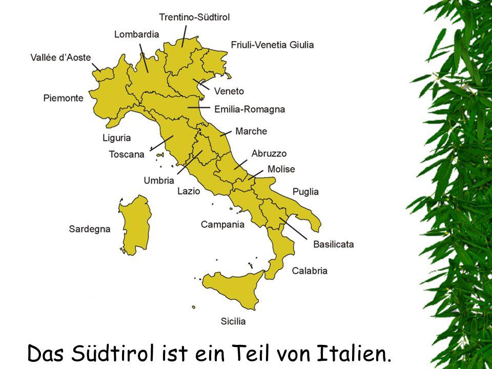 Das Südtirol ist ein Teil von Italien.