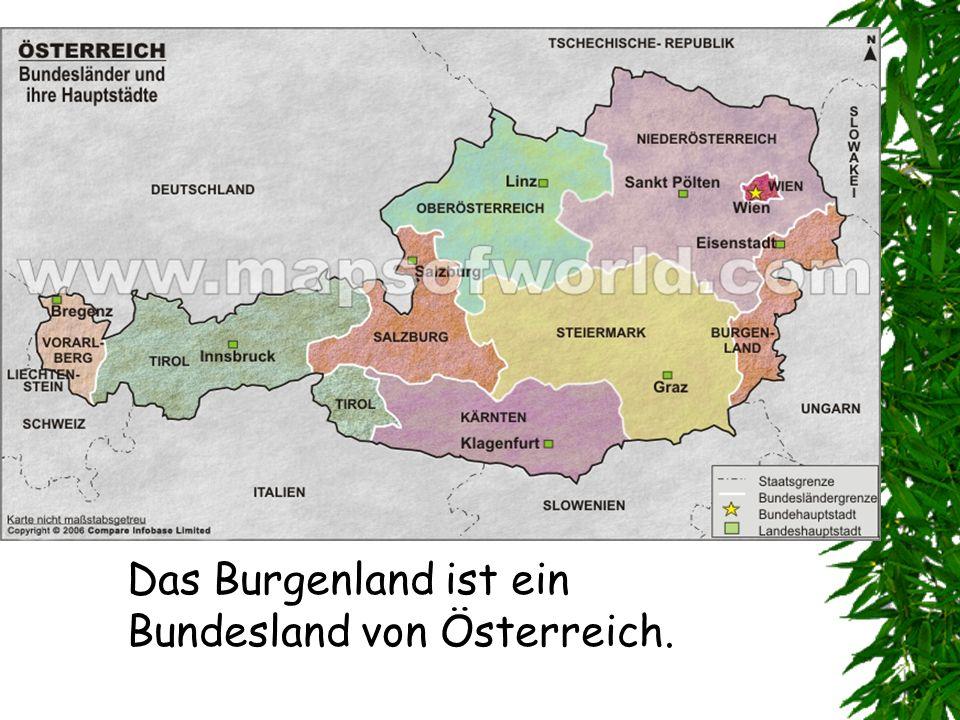 Das Burgenland ist ein Bundesland von Österreich.