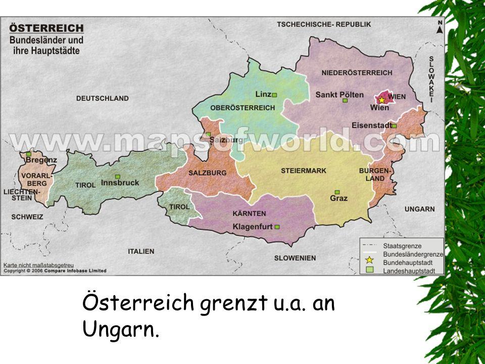 Österreich grenzt u.a. an Ungarn.