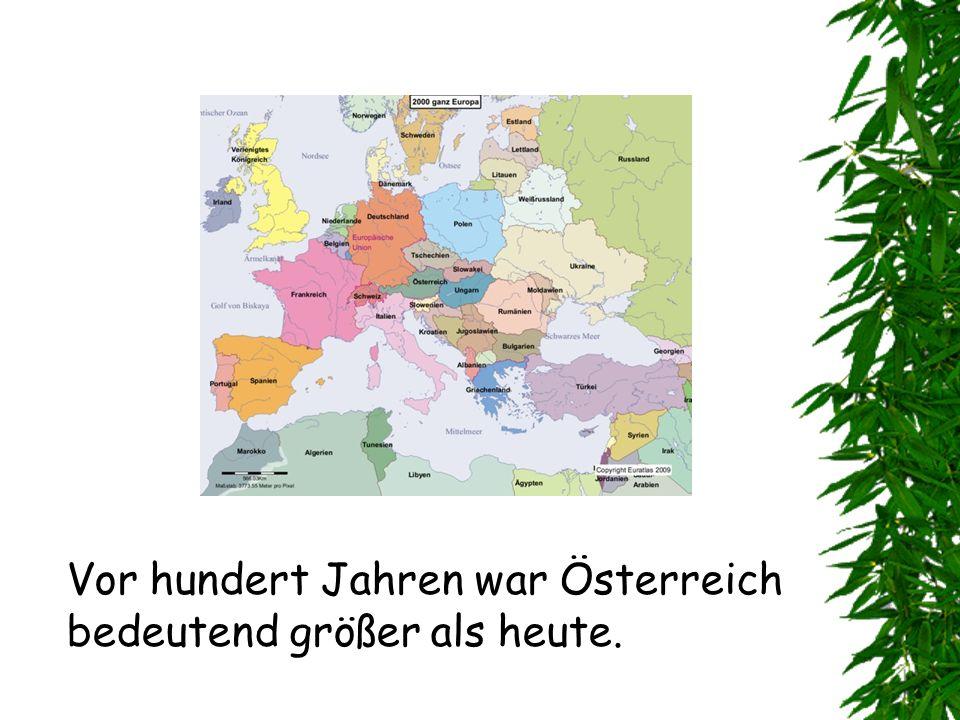 Vor hundert Jahren war Österreich bedeutend größer als heute.