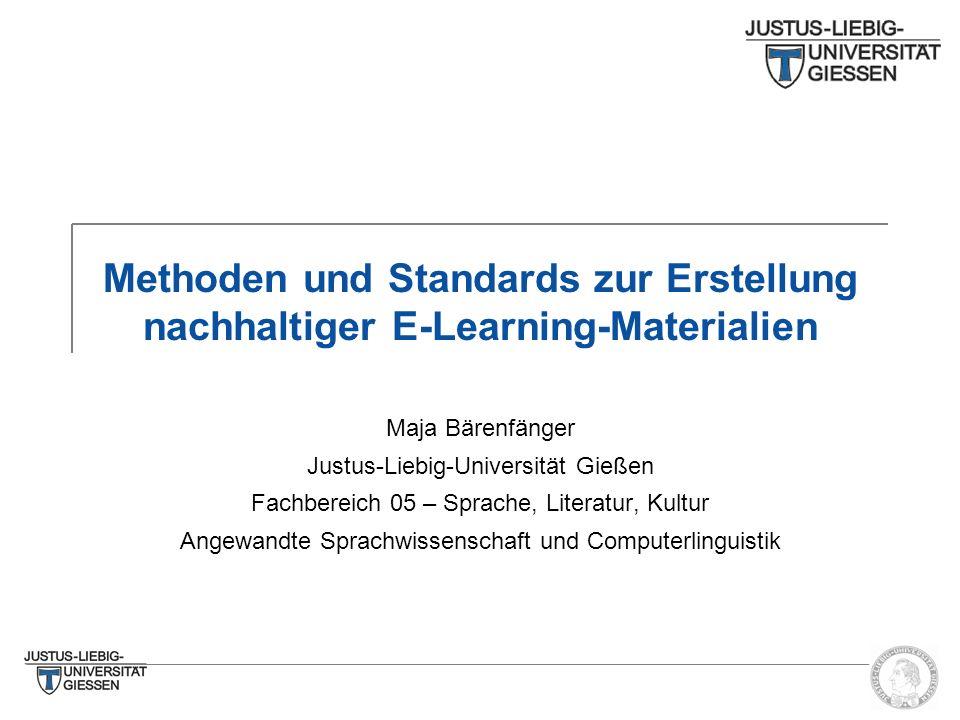 Methoden und Standards zur Erstellung nachhaltiger E-Learning-Materialien Maja Bärenfänger Justus-Liebig-Universität Gießen Fachbereich 05 – Sprache,