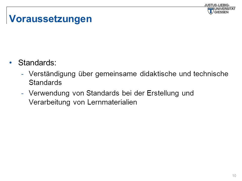 10 Voraussetzungen Standards: -Verständigung über gemeinsame didaktische und technische Standards -Verwendung von Standards bei der Erstellung und Verarbeitung von Lernmaterialien