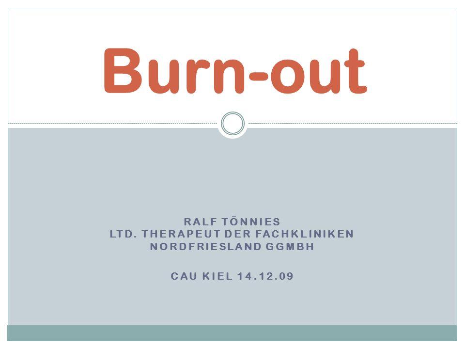 RALF TÖNNIES LTD. THERAPEUT DER FACHKLINIKEN NORDFRIESLAND GGMBH CAU KIEL 14.12.09 Burn-out.