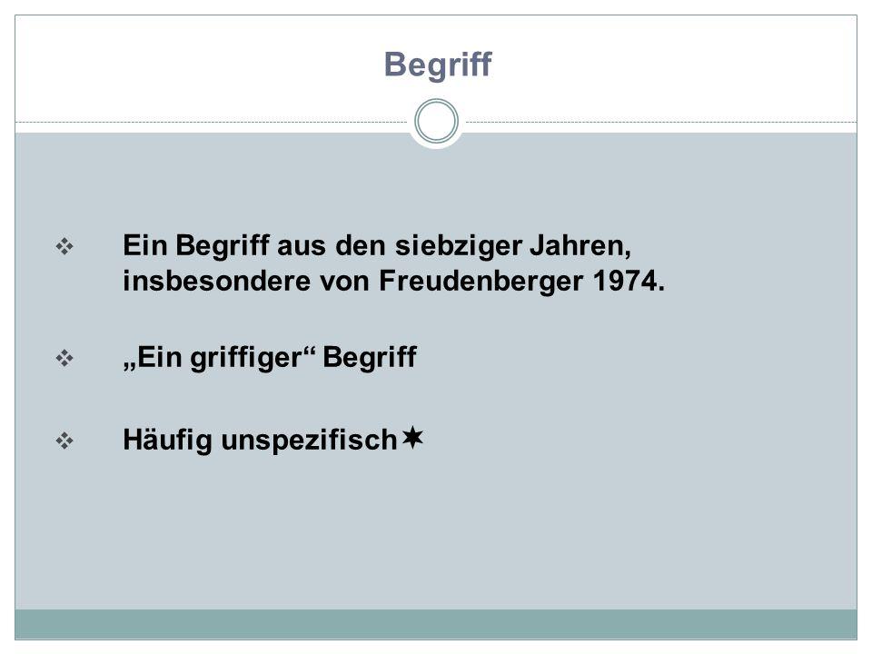  Ein Begriff aus den siebziger Jahren, insbesondere von Freudenberger 1974.