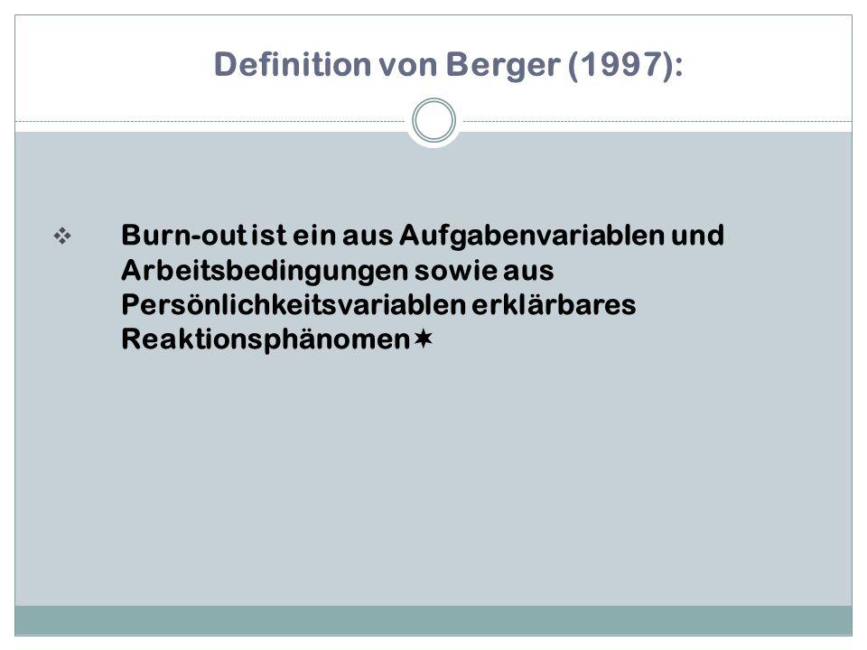  Burn-out ist ein aus Aufgabenvariablen und Arbeitsbedingungen sowie aus Persönlichkeitsvariablen erklärbares Reaktionsphänomen  Definition von Berger (1997):